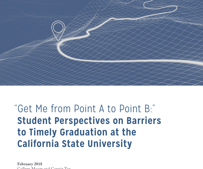 """""""Get Me from Point A to Point B:"""" Student Perspectives on Barriers to Timely Graduation at the California State University"""